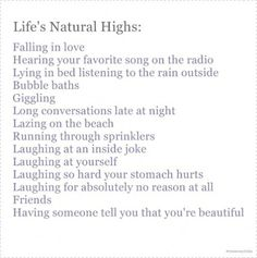 Natural highs in life...love this and agree! :)