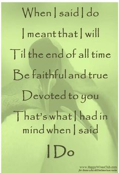 I will till the end of all time be faithful and true, devoted to you. I do