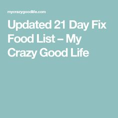 Updated 21 Day Fix Food List – My Crazy Good Life
