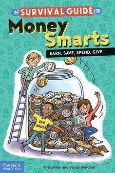 The Survival Guide for Money Smarts: Earn, Save, Spend, Give – Practical advice and ideas every kid can use to set and reach responsible money goals.
