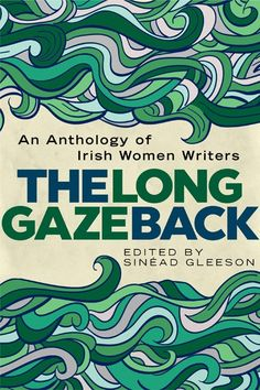 The long gaze back : an anthology of Irish women writers / edited by Sinéad Gleeson - Stillorgan, County Dublin : New Island Books, 2015 William Butler Yeats, Literary Criticism, James Joyce, Women In History, Book Cover Design, Book Authors, Nonfiction Books, Reading Lists, Short Stories