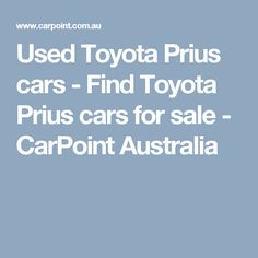 Used Toyota Prius cars - Find Toyota Prius cars for sale - CarPoint Australia Used Toyota, Toyota Prius, Used Cars, Cars For Sale, Australia