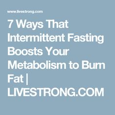 7 Ways That Intermittent Fasting Boosts Your Metabolism to Burn Fat | LIVESTRONG.COM