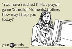 I have to admit I've needed this a few times...I'm definitely going to go from a hockey related heart attack....