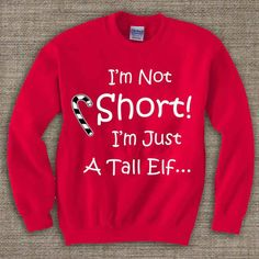 i am not short i am just a tall elf,Ugly Chistmas Sweater. Holiday Sweatshirt. Holiday Shirt. Christmas Swetshirt.