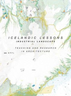 Icelandic Lessons: Industrial Landscape. Teaching and Research in Architecture