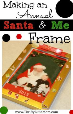 Make an annual Santa and Me frame.  Each year that your child gets a picture with Santa give it a special home and build a yearly collage of frames containing pictures of your child with Santa.  Kids decorate and create, you hang and enjoy.  $5 project!