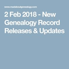 2 Feb 2018 - New Genealogy Record Releases & Updates
