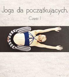 """Joga dla początkujących. Jak zacząć i w ogóle po co. W co się ubrać, co zabrać i jak się zachować. Czyli """"Joga - jak zacząć?"""" w pigułce ;) Healthy Style, Yoga Dance, Personal Trainer, Yoga Fitness, Pilates, Feel Good, Exercise, Workout, Sports"""