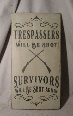 Trespassers Will Be Shot Survivors Will Be Shot Again Sign Bar Man Cave Workshop Men. Survivor Quotes, Woman Cave, Man Cave Garage, Man Room, Reno, Funny Signs, Decoration, Wood Crafts, Projects To Try