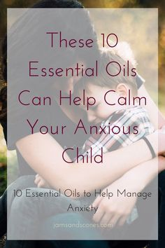 Help ease anxiety in children with these 10 essential oils and blends | Childhood anxiety | essential oils | Pyrrole | MTHFR | Natural Remedies