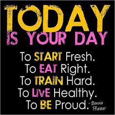 HOJE é o teu dia. Para começar de novo. Para comer bem. Para exercitar-te forte. Para viver saudável. Para estar orgulhoso.