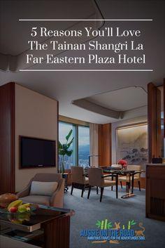 5 Reasons You'll Love the Tainan Shangri La Far Eastern Plaza Hotel