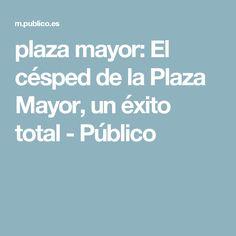plaza mayor: El césped de la Plaza Mayor, un éxito total - Público