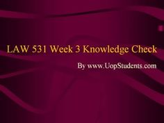 www.UopStudents.com University of Phoenix LAW 531 Week 3 Knowledge Check Want to see the complete Knowledge Check..?? Click here http://goo.gl/8B5B0