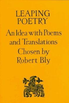 Leaping Poetry: An Idea With Poems and Translations  by Robert Bly