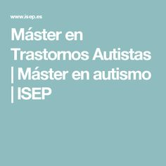 Máster en Trastornos Autistas   Máster en autismo   ISEP