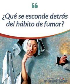 ¿Qué se esconde detrás del hábito de fumar?   El hecho de fumar #habitualmente indica que existe una adicción #física a la nicotina, pero también que hay señales de #aspiraciones que se reprimen  #Curiosidades