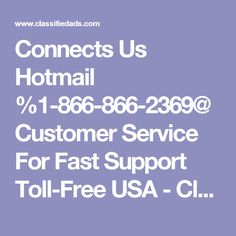 Connects Us Hotmail  %1-866-866-2369@ Customer Service For Fast Support Toll-Free USA - Classified Ad