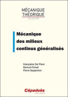 Mécanique des milieux continus généralisés/Gianpietro Del Piero, Samuel Forest & Pierre Seppecher, 2017