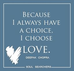 My Beautiful Words.: To Choose Love. Amazing Quotes, Great Quotes, Me Quotes, Inspirational Quotes, Beautiful Words, Happiness, Deepak Chopra, Choose Love, Love Others