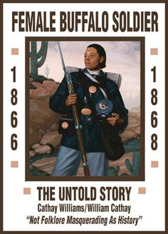 Born a slave in Jackson county Missouri, Cathay Williams was the only known female Buffalo soldier during the Civil War.  She masqueraded as a man and enlists din the 38th Infantry, Company A, as William Cathay.