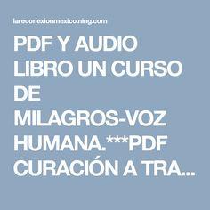 PDF Y AUDIO LIBRO UN CURSO DE MILAGROS-VOZ HUMANA.***PDF CURACIÓN A TRAVÉS DE UN CURSO DE MILAGROS***ENRIC CORBERA – CONEXIÓN UNIVERSAL