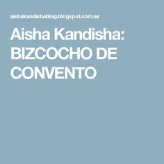 Aisha Kandisha: BIZCOCHO DE CONVENTO