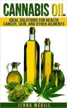 A Guide to Cannabis Oil and Its uses for Health, Cancer, Skin, and Other Ailments.