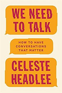 We Need To Talk: How to Have Conversations That Matter: Amazon.co.uk: Celeste Headlee: 9780349416380: Books