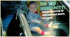 Vintage car seats for kids that will make you weep.