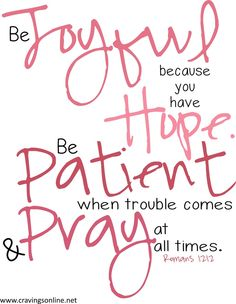 Be joyful because you have hope. Be patient when trouble comes and pray at all times. #joy #hope