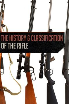Rifles: History and Classification | The Evolution Of Firearms by Gun Carrier http://guncarrier.com/rifles-history-classification/
