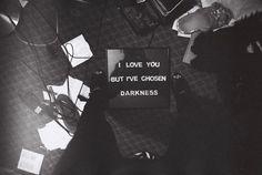 I love you. But I've chosen darkness.