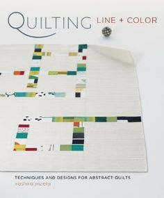 Quilting Line and Color: Techniques and Designs for Abstract Quilts by Yoshiko Jinzenji