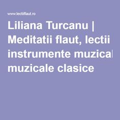 Liliana Turcanu | Meditatii flaut, lectii instrumente muzicale clasice