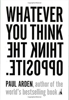 Whatever You Think, Think the Opposite by Paul Arden http://www.amazon.com/dp/1591841216/ref=cm_sw_r_pi_dp_s48Fvb11HPWAQ
