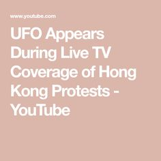 UFO Appears During Live TV Coverage of Hong Kong Protests - YouTube