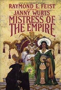 Mistress of the Empire by Raymond E. Feist & Janny Wurst Read my review: http://theshadowportal.blogspot.com/2013/11/book-review-mistress-of-empire-by.html