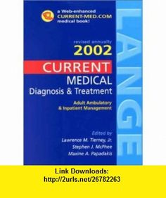 CURRENT Medical Diagnosis  Treatment 2002 and Essentials of Diagnosis  Treatment (9780071390064) Stephen J. McPhee, Maxine A. Papadakis, Lawrence M. Tierney , ISBN-10: 0071390065  , ISBN-13: 978-0071390064 ,  , tutorials , pdf , ebook , torrent , downloads , rapidshare , filesonic , hotfile , megaupload , fileserve