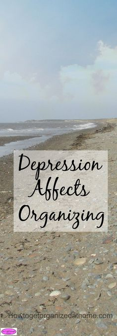 Why your depression affects organizing in your home. It is part of the complexity of the illness. It is going to take time to heal. FREE printable included!