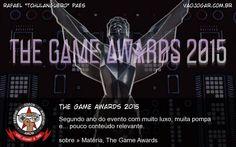 The Game Awards 2015 - Segundo ano do evento com muito luxo, muita pompa e... pouco conteúdo relevante. #VaoJogar #VideoGame #VideoGames #Jogos #Games #Escrito #Materia #TheGameAwards #TheGameAwards2015