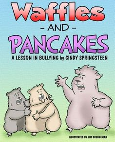 Waffles and Pancakes; A Lesson in Bullying by Cindy Springsteen, http://www.amazon.com/dp/B009CIWL2G/ref=cm_sw_r_pi_dp_wOz7qb1CCFW11