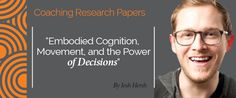 Research Paper: Embodied Cognition, Movement, and the Power of Decisions  Research Paper By Josh Hersh (Transformational Coach, UNITED STATES)