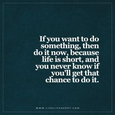 If You Want to Do Something, Then Do It Now