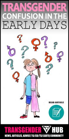 Confusion In The Early Days of Transition FTM MTF [Read Article]: http://www.transgenderhub.com/confusion-in-the-early-days-of-transition/