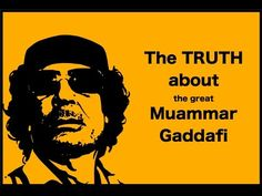 The GREAT Muammar Gaddafi. If the western world only knew the truth. - YouTube