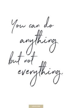 You can do anything but not everything quote - daily mantra - It's National Stress Awareness Day. What is Your Mantra For Dealing With Stress? Great Inspirational Quotes, Great Quotes, Quotes To Live By, Me Quotes, Music Quotes, Quotes For Signs, Inspiring Quotes For Women, Take A Break Quotes, Quotes About Women