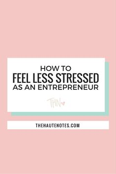 How to Feel Less Stressed as an Entrepreneur | The Haute Notes