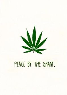 peace by the gram kush ganja cannabis maryjane marijuana Marijuana Art, Medical Marijuana, Cannabis Oil, Weed Quotes, Stoner Quotes, Stoner Art, Def Not, Weed Art, Dope Wallpapers